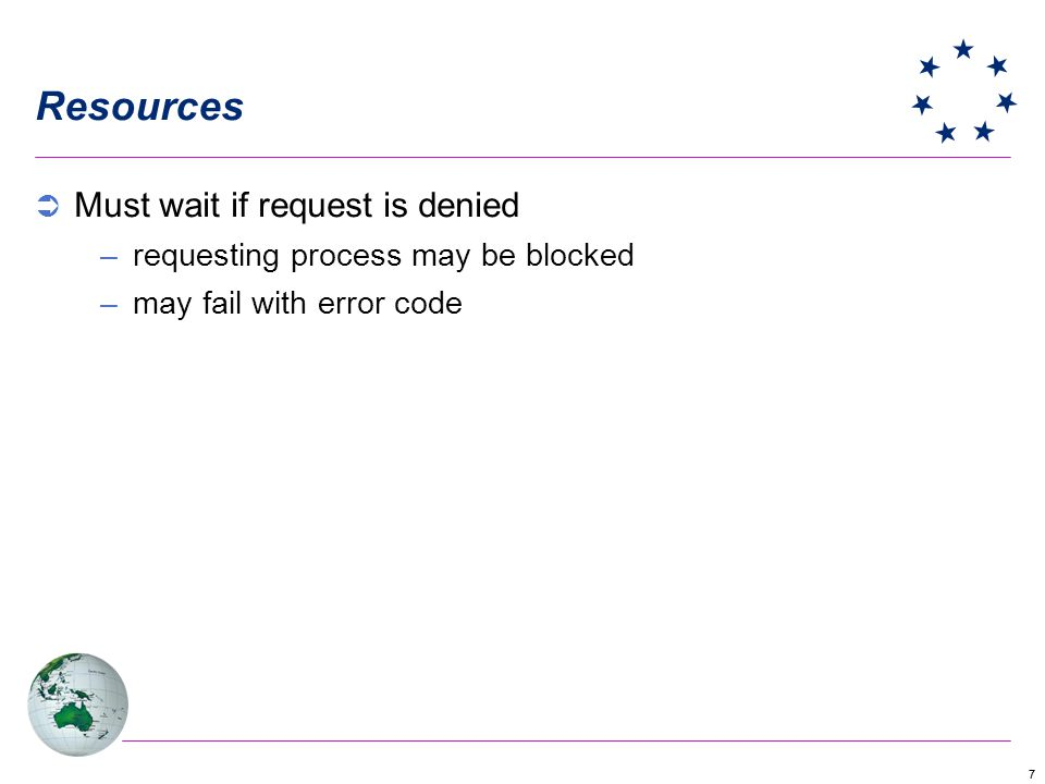 77 Resources Must wait if request is denied –requesting process may be blocked –may fail with error code