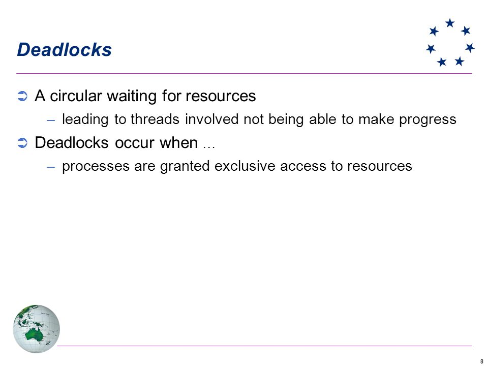 88 Deadlocks A circular waiting for resources –leading to threads involved not being able to make progress Deadlocks occur when … –processes are granted exclusive access to resources