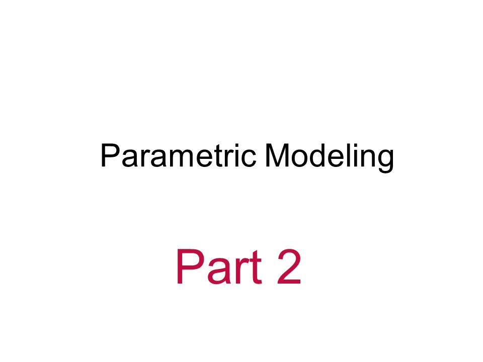 Part 2 Parametric Modeling