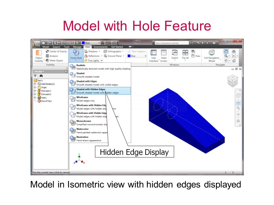 Model with Hole Feature Model in Isometric view with hidden edges displayed Hidden Edge Display