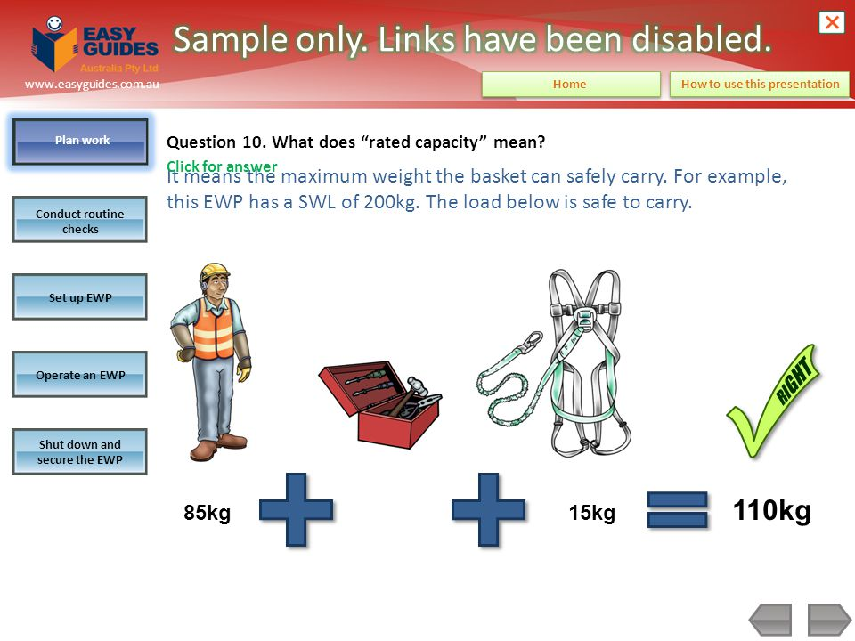 Plan work Conduct routine checks Set up EWPOperate an EWP Shut down and secure the EWP www.easyguides.com.au How to use this presentation Home Question 28.