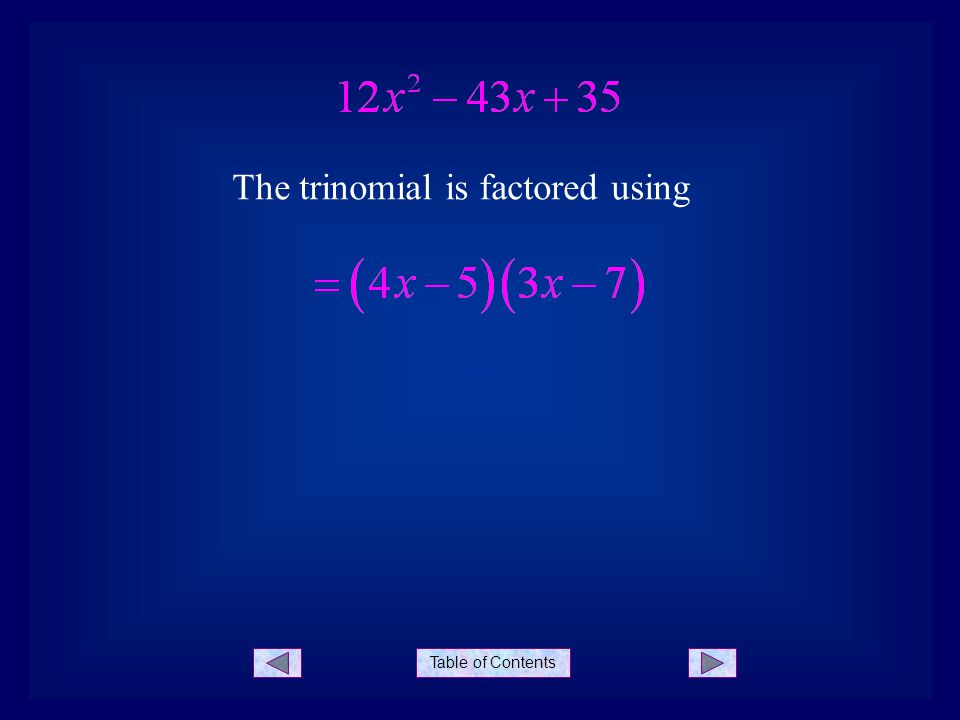 Table of Contents The trinomial is factored using