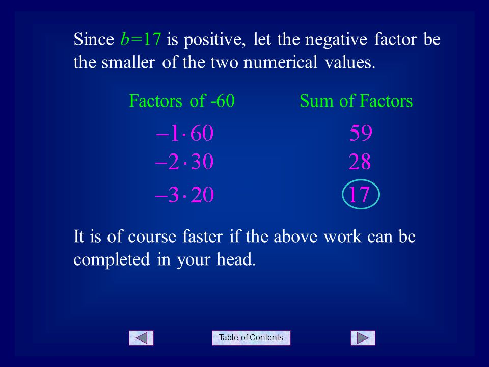 Table of Contents Since b=17 is positive, let the negative factor be the smaller of the two numerical values.