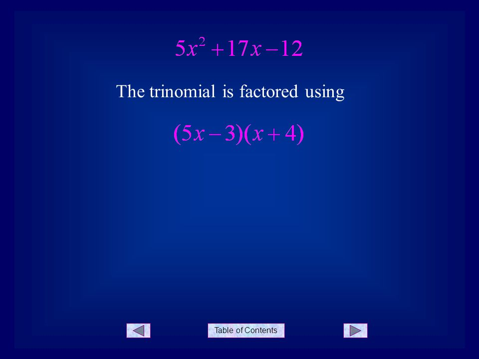Table of Contents Example 2 Factor: 1.Determine the value of ac 2.Find factors of ac whose sum is b In this case we would like to find two factors of 420 whose sum is -43.