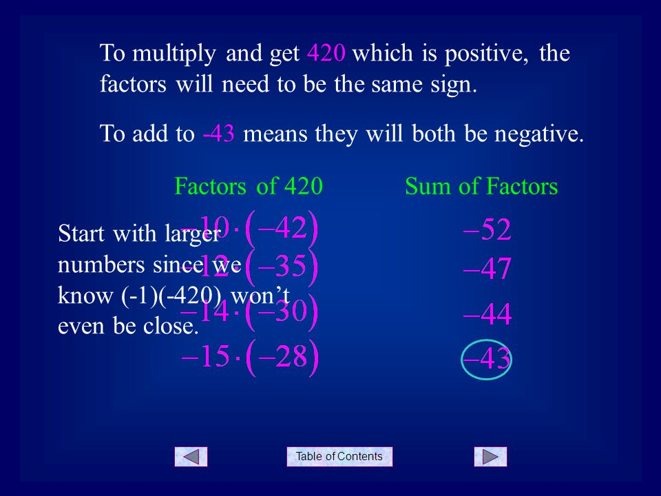 Table of Contents To multiply and get 420 which is positive, the factors will need to be the same sign.