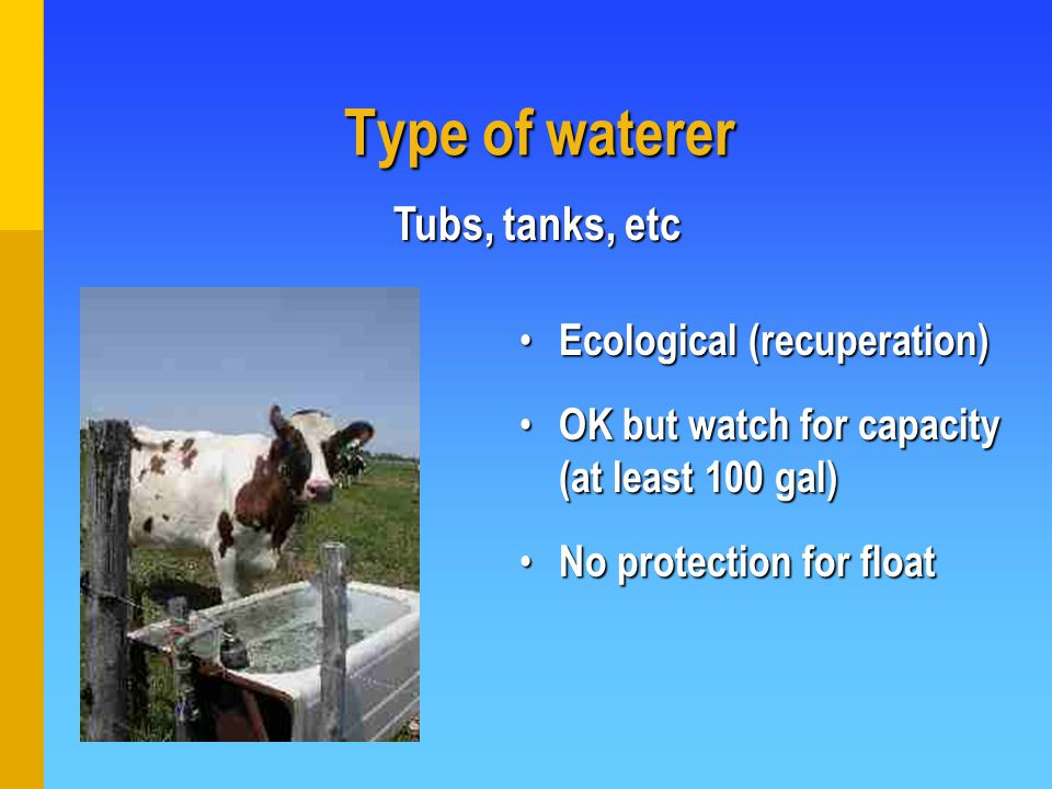 Type of waterer Ecological (recuperation) Ecological (recuperation) OK but watch for capacity (at least 100 gal) OK but watch for capacity (at least 100 gal) No protection for float No protection for float Tubs, tanks, etc