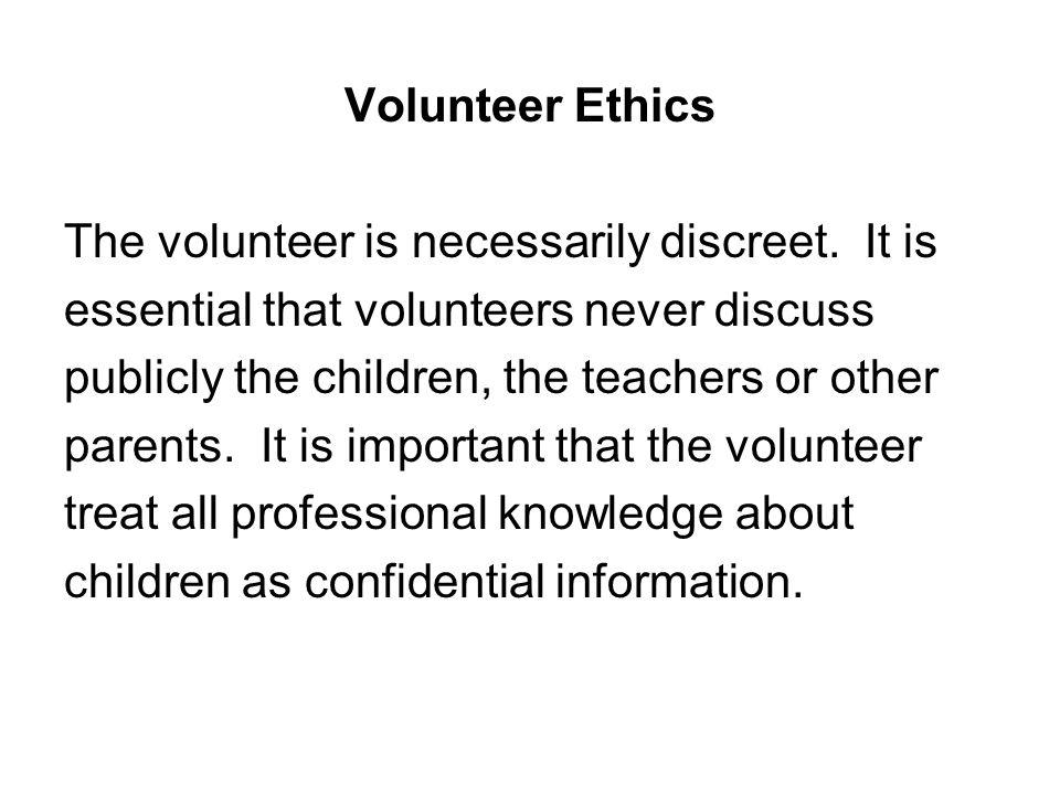 Volunteer Ethics The volunteer is necessarily discreet.