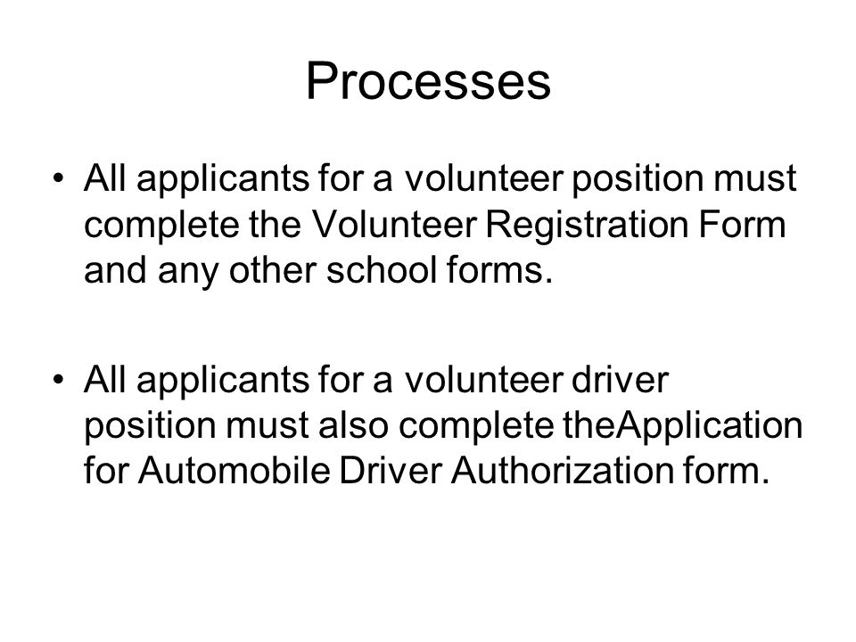 Processes All applicants for a volunteer position must complete the Volunteer Registration Form and any other school forms.