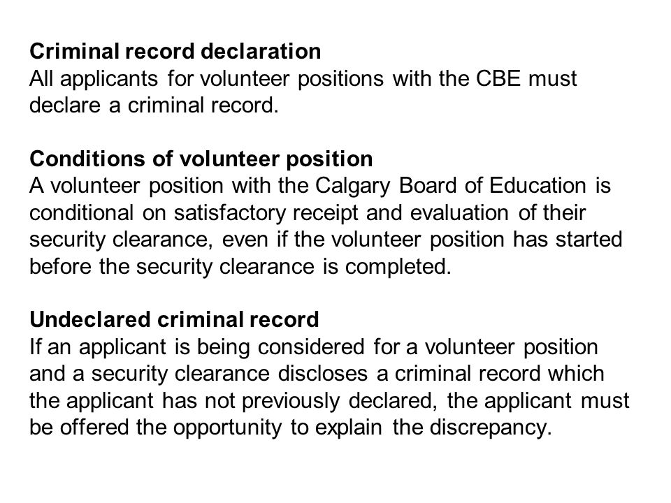 Criminal record declaration All applicants for volunteer positions with the CBE must declare a criminal record.