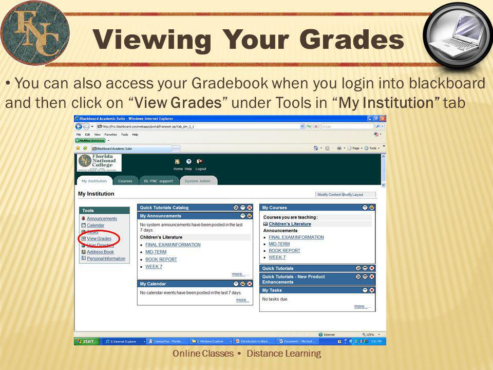 Online Classes Distance Learning Viewing Your Grades You can also access your Gradebook when you login into blackboard and then click on View Grades under Tools in My Institution tab