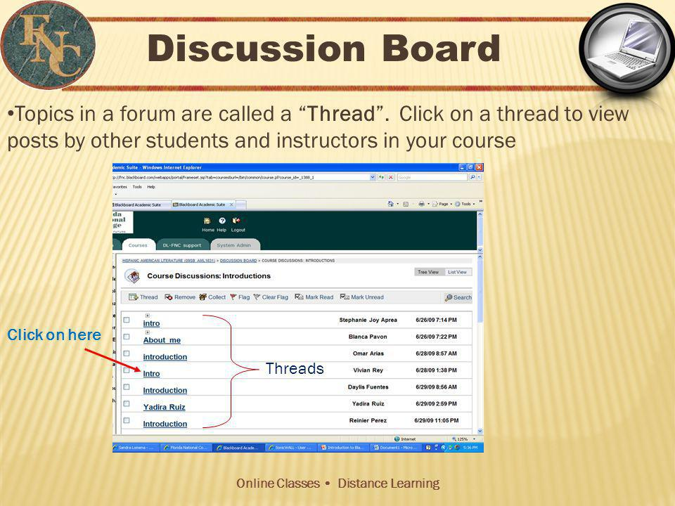 Online Classes Distance Learning Topics in a forum are called a Thread.