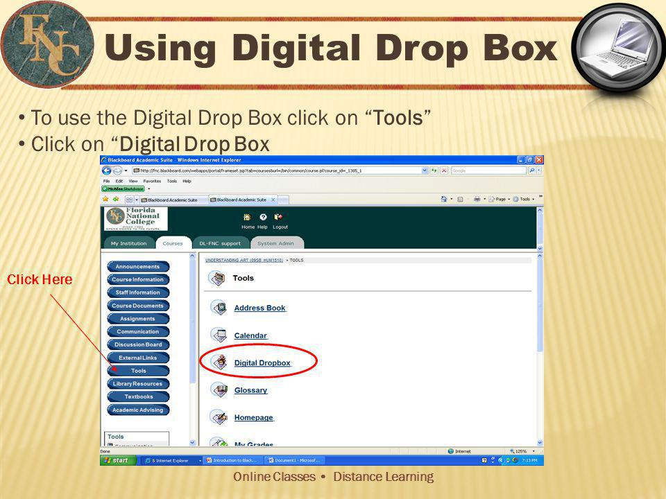 Online Classes Distance Learning Using Digital Drop Box To use the Digital Drop Box click on Tools Click on Digital Drop Box Click Here