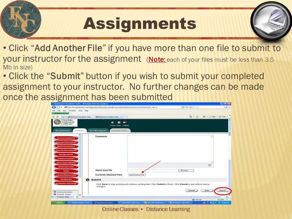 Online Classes Distance Learning Click Add Another File if you have more than one file to submit to your instructor for the assignment (Note: each of your files must be less than 3.5 Mb in size) Click the Submit button if you wish to submit your completed assignment to your instructor.