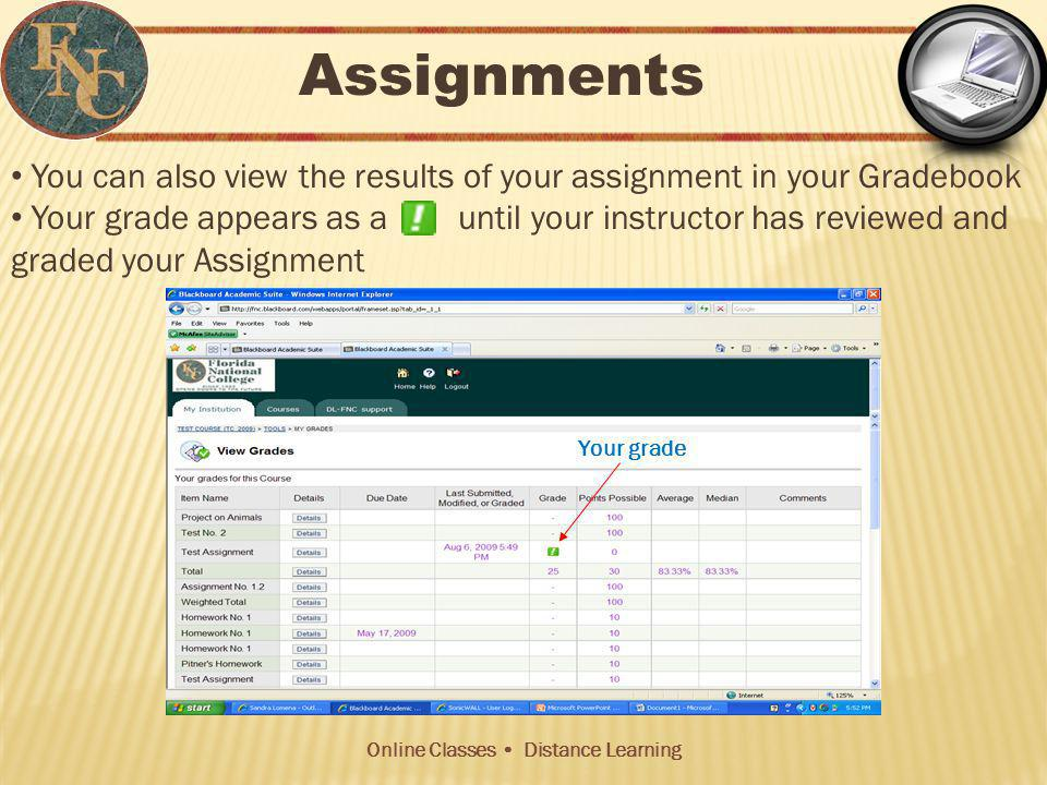 Online Classes Distance Learning You can also view the results of your assignment in your Gradebook Your grade appears as a until your instructor has reviewed and graded your Assignment Assignments Your grade