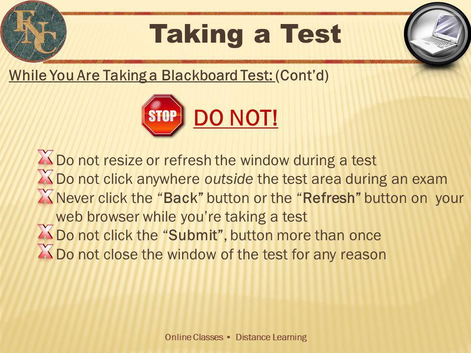 Online Classes Distance Learning While You Are Taking a Blackboard Test: (Contd) DO NOT.