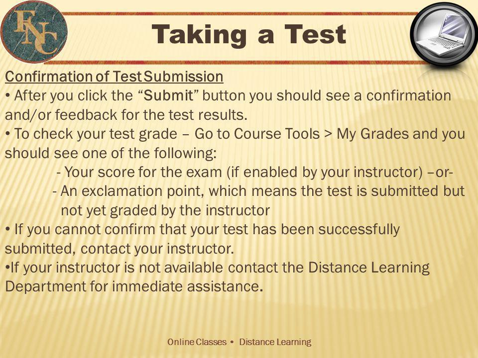Online Classes Distance Learning Confirmation of Test Submission After you click the Submit button you should see a confirmation and/or feedback for the test results.