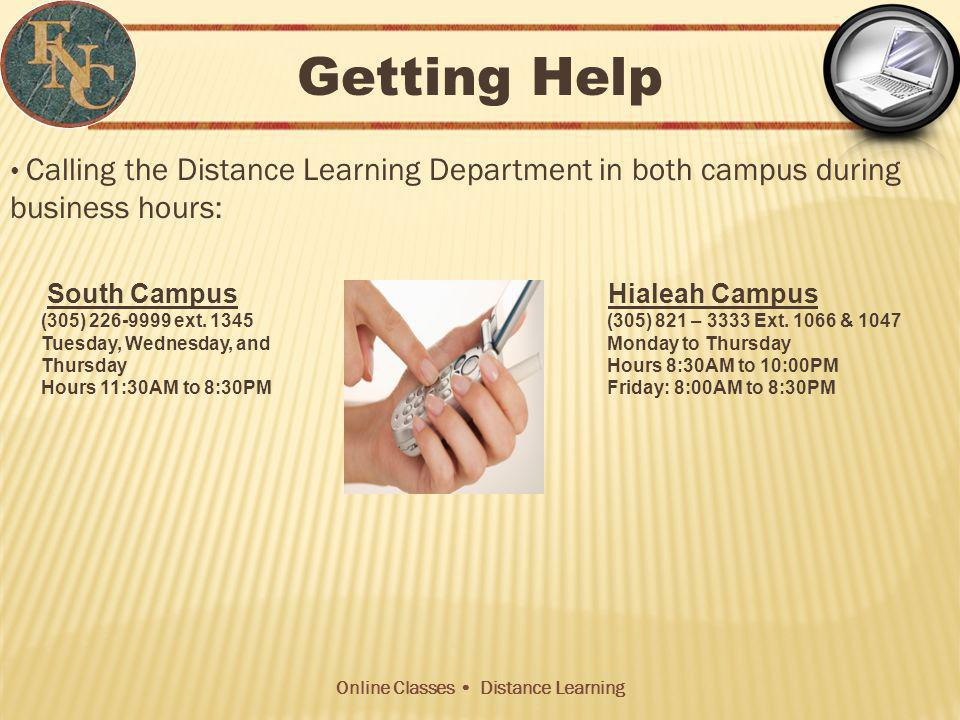 Online Classes Distance Learning Getting Help Calling the Distance Learning Department in both campus during business hours: South Campus Hialeah Campus (305) 226-9999 ext.