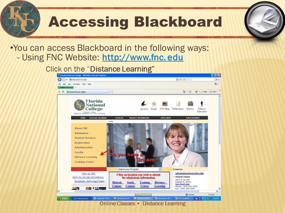 Online Classes Distance Learning Accessing Blackboard After you click Distance Learning link: Click the Blackboard Login