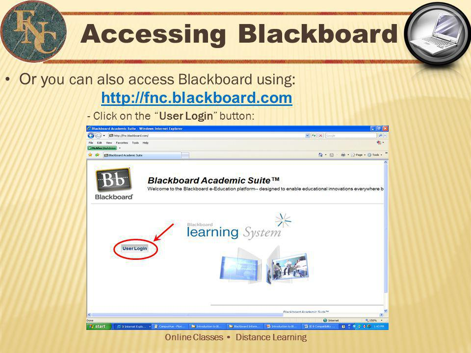 Online Classes Distance Learning Accessing Blackboard Or y ou can also access Blackboard using: http://fnc.blackboard.com - Click on the User Login button: