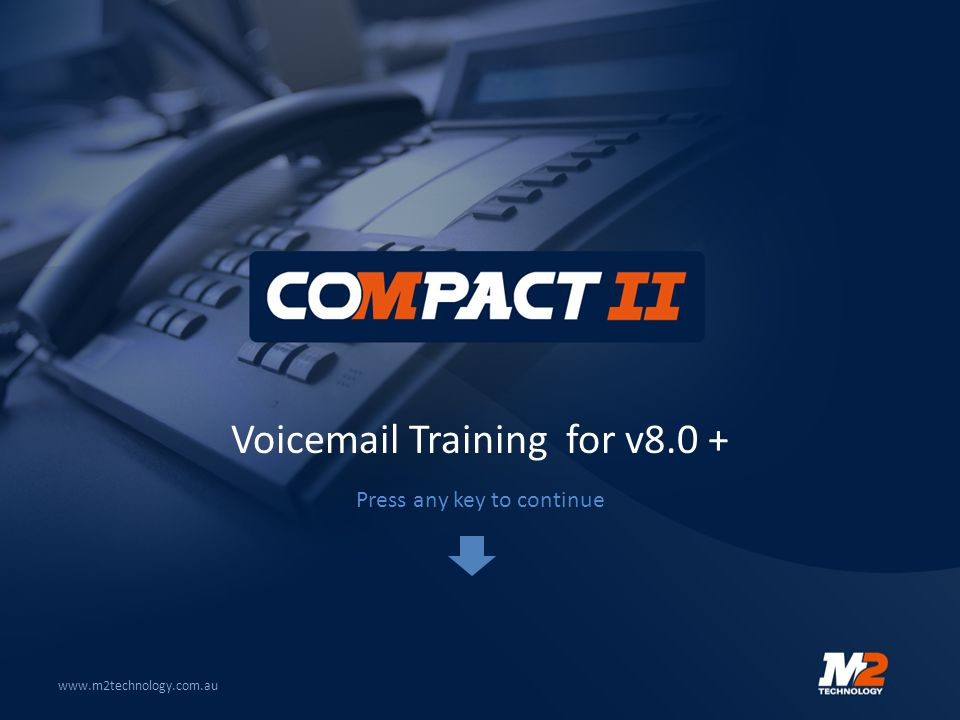 Voicemail Training for v8.0 + www.m2technology.com.au Press any key to continue