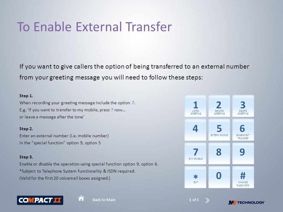 Back to Main To Enable External Transfer If you want to give callers the option of being transferred to an external number from your greeting message you will need to follow these steps: Step 1.