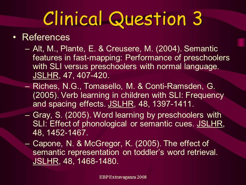 EBP Extravaganza 2008 Clinical Question 3 References –Alt, M., Plante, E.