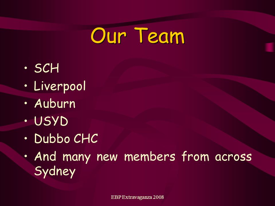 EBP Extravaganza 2008 Our Team SCH Liverpool Auburn USYD Dubbo CHC And many new members from across Sydney