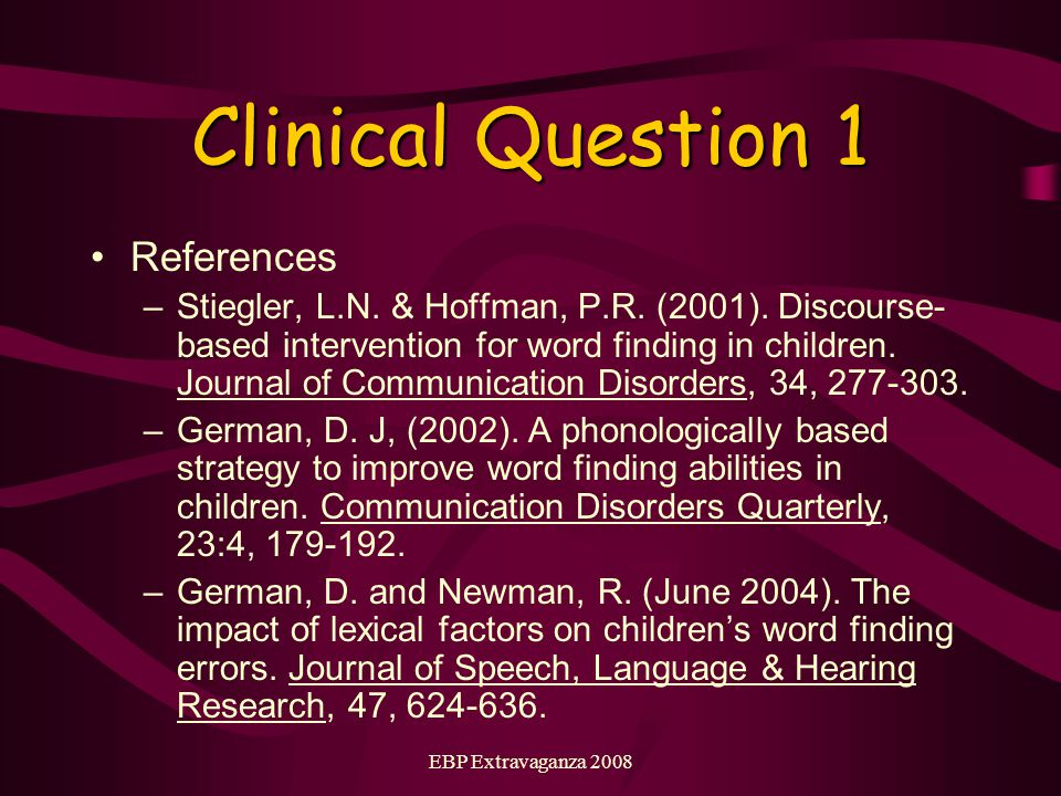 EBP Extravaganza 2008 Implications for Clinical Practice There are a variety of strategies available for assisting in children with word finding difficulties.