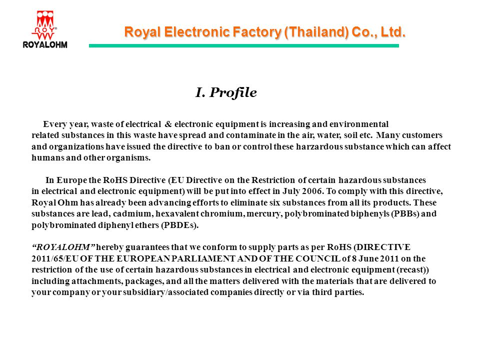 Royal Electronic Factory (Thailand) Co., Ltd. I. Profile Every year, waste of electrical & electronic equipment is increasing and environmental relate