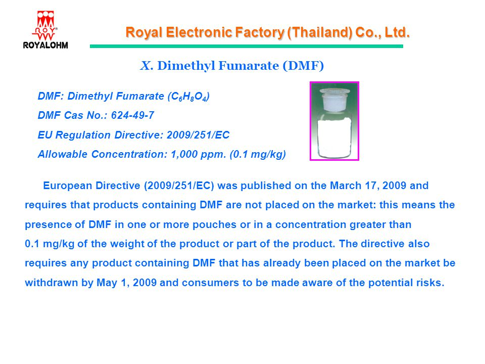 Royal Electronic Factory (Thailand) Co., Ltd. X. Dimethyl Fumarate (DMF) European Directive (2009/251/EC) was published on the March 17, 2009 and requ