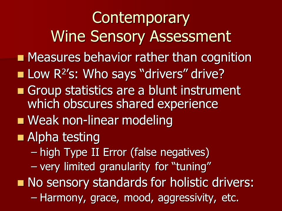 Contemporary Wine Sensory Assessment Measures behavior rather than cognition Measures behavior rather than cognition Low R 2 s: Who says drivers drive.