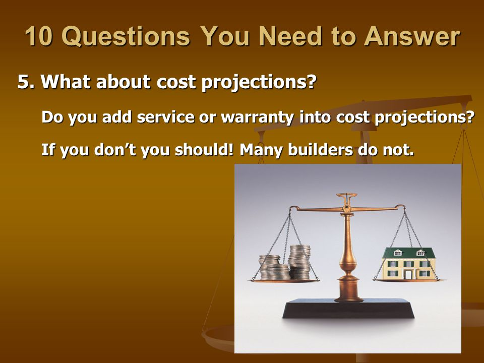 10 Questions You Need to Answer 5. What about cost projections.