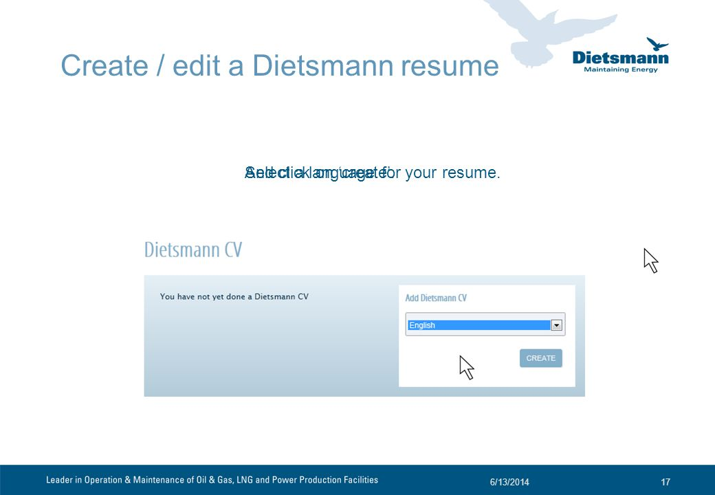 Create / edit a Dietsmann resume 6/13/201417 Select a language for your resume.And click on create.