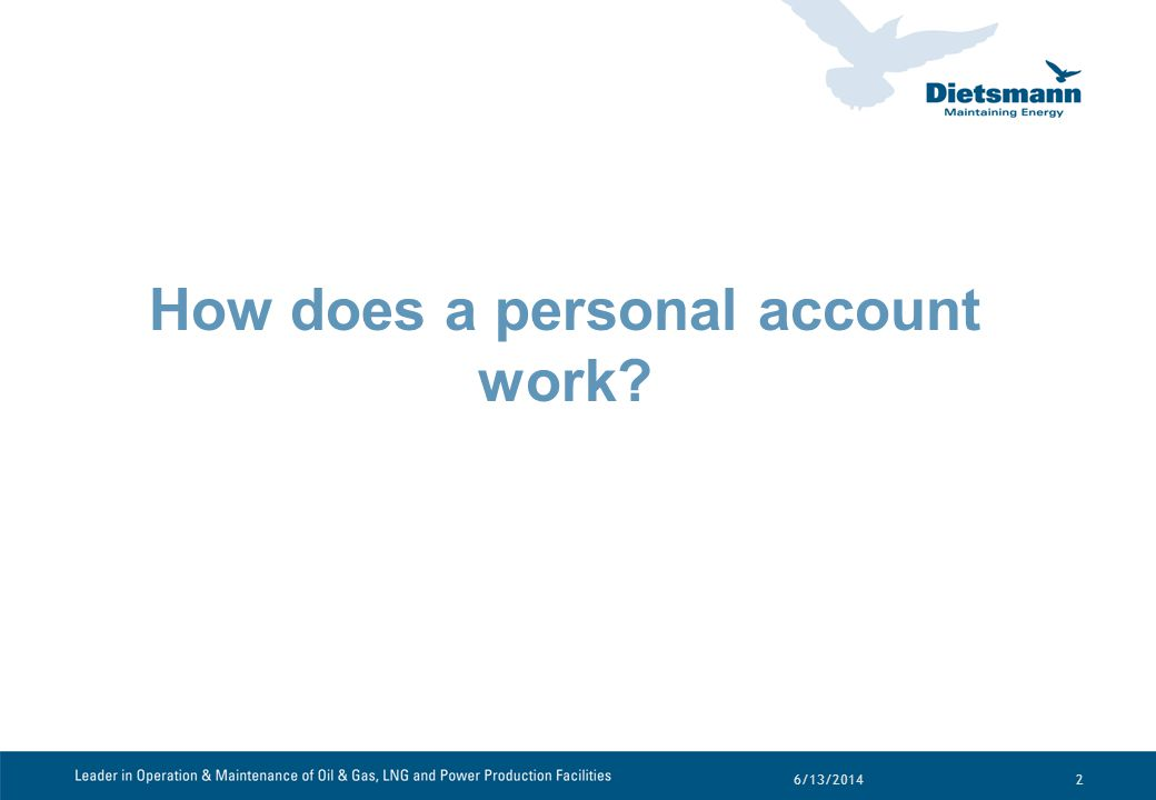 6/13/20142 How does a personal account work?