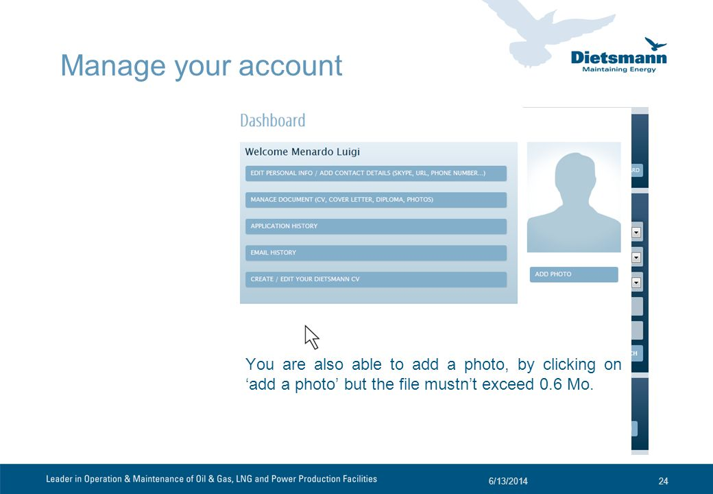 6/13/201424 Manage your account You are also able to add a photo, by clicking on add a photo but the file mustnt exceed 0.6 Mo.