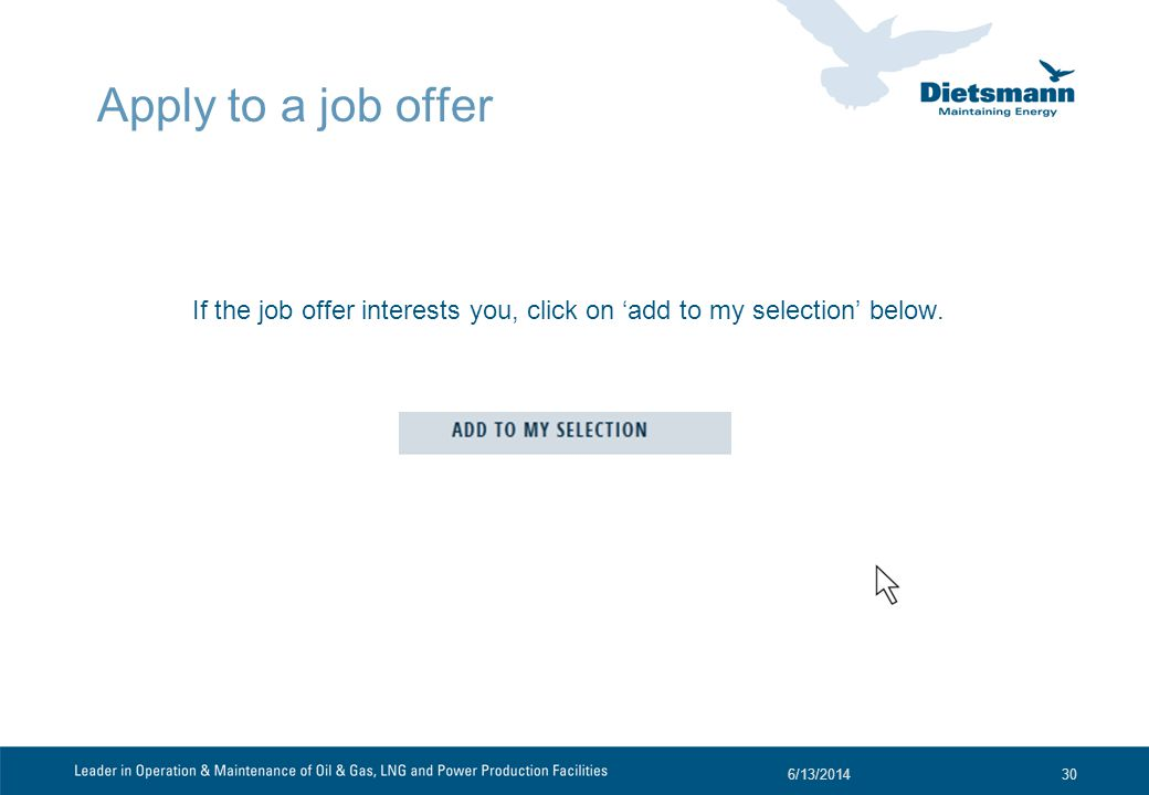 Apply to a job offer If the job offer interests you, click on add to my selection below.