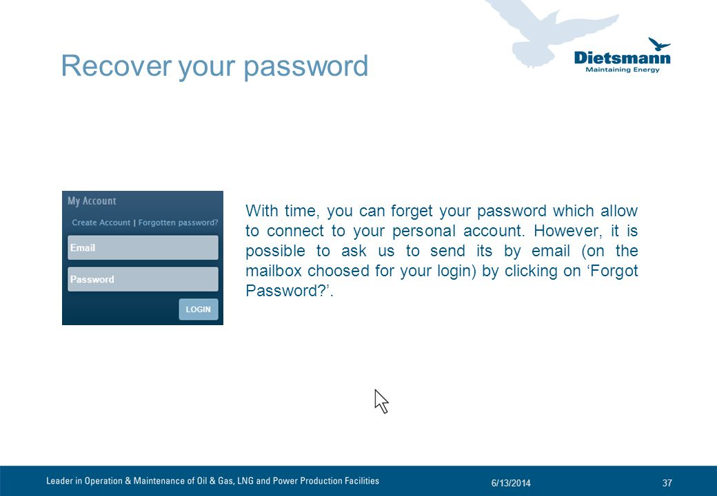 Recover your password With time, you can forget your password which allow to connect to your personal account.