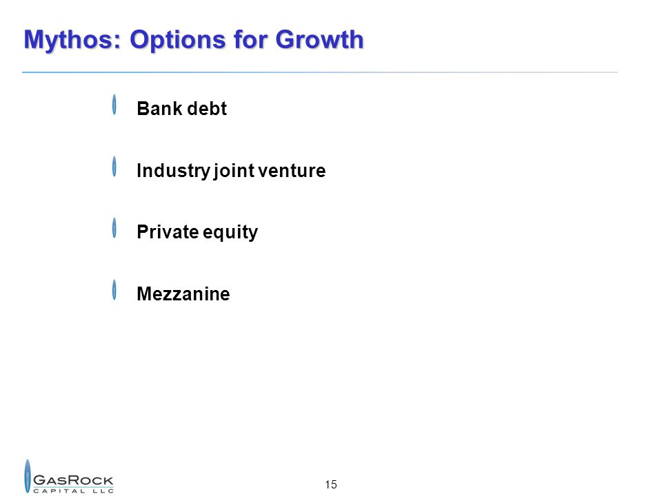 15 Mythos: Options for Growth Bank debt Industry joint venture Private equity Mezzanine