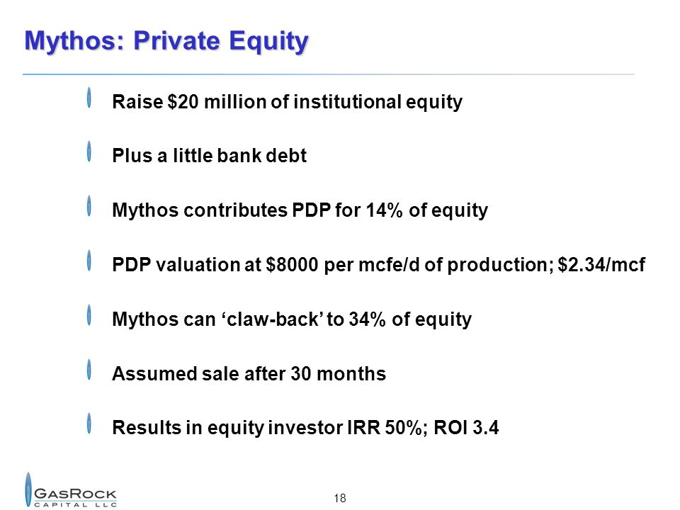 18 Mythos: Private Equity Raise $20 million of institutional equity Plus a little bank debt Mythos contributes PDP for 14% of equity PDP valuation at