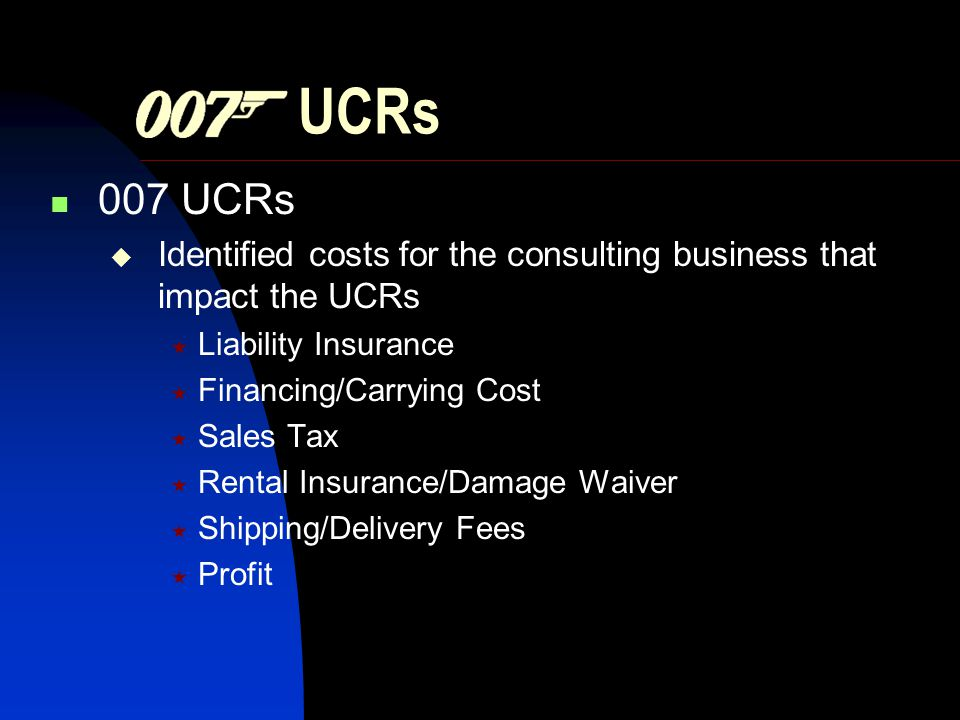 UCRs 007 UCRs Identified costs for the consulting business that impact the UCRs Liability Insurance Financing/Carrying Cost Sales Tax Rental Insurance/Damage Waiver Shipping/Delivery Fees Profit