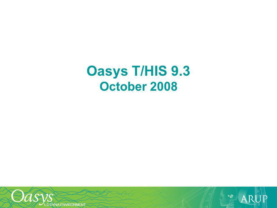 LS-DYNA ENVIRONMENT Oasys T/HIS 9.3 October 2008