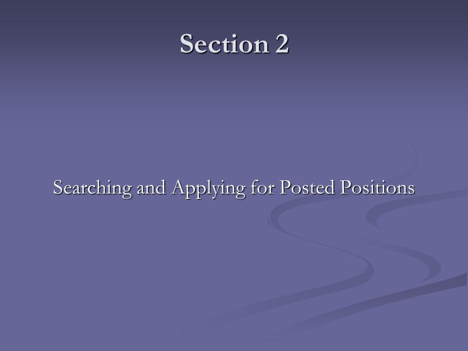 Section 2 Searching and Applying for Posted Positions