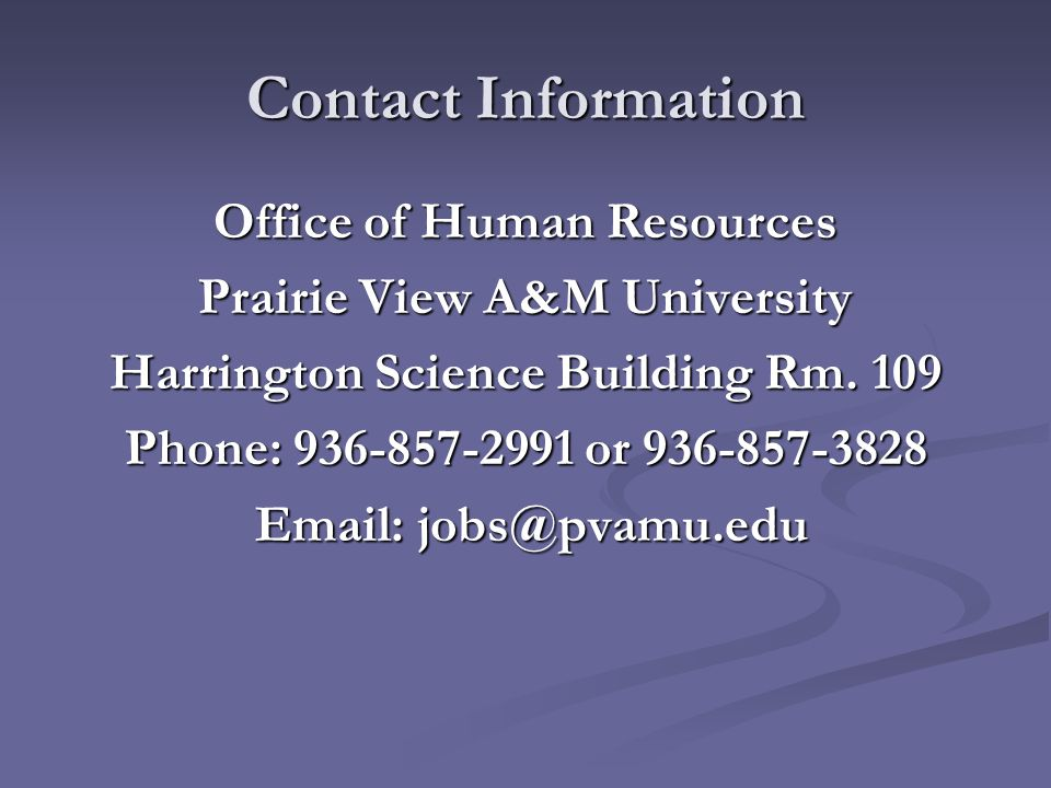 Contact Information Office of Human Resources Prairie View A&M University Harrington Science Building Rm.