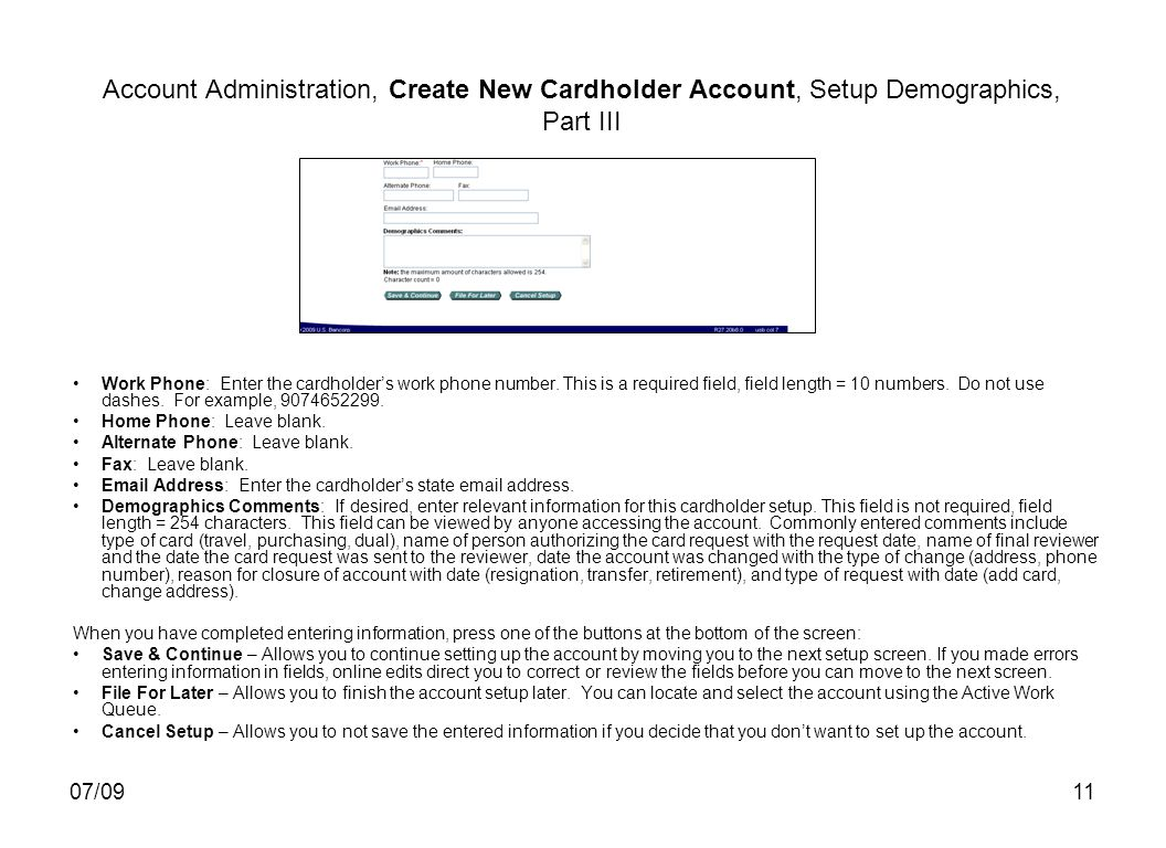 07/0911 Account Administration, Create New Cardholder Account, Setup Demographics, Part III Work Phone: Enter the cardholders work phone number.