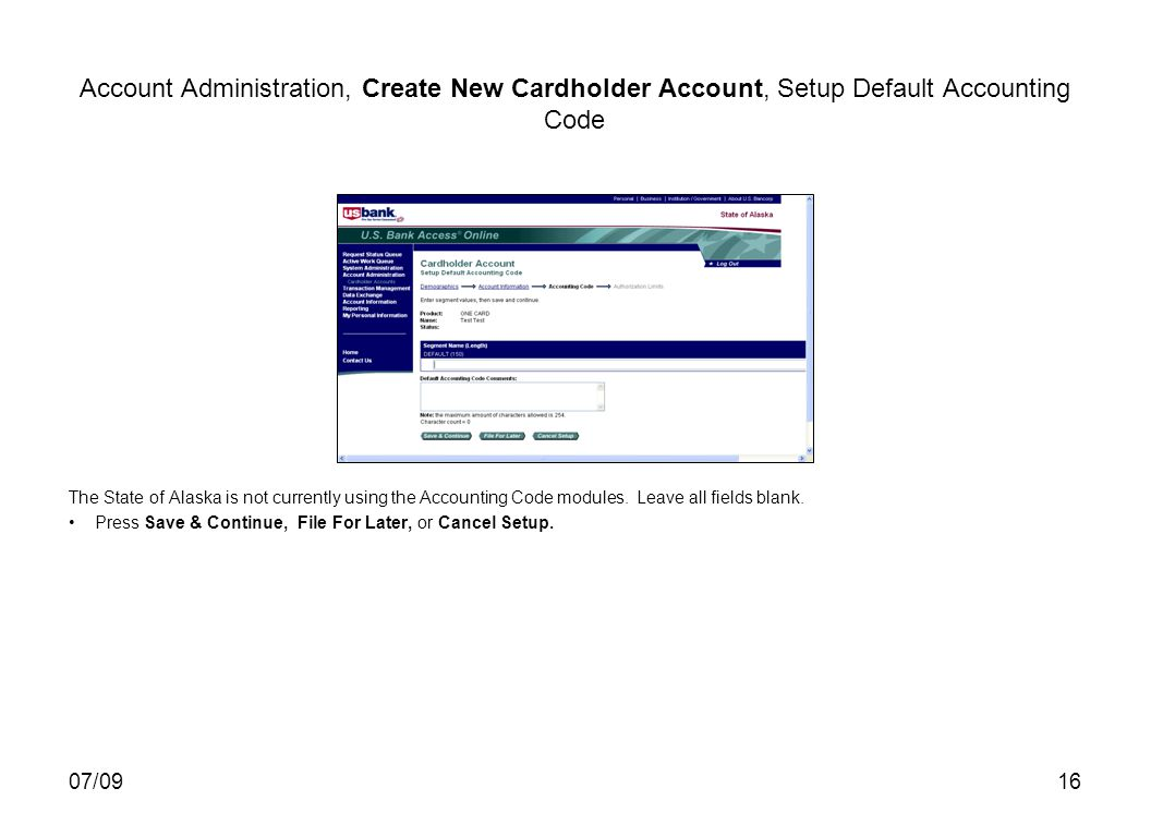 07/0916 Account Administration, Create New Cardholder Account, Setup Default Accounting Code The State of Alaska is not currently using the Accounting