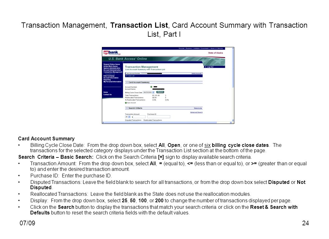 07/0924 Transaction Management, Transaction List, Card Account Summary with Transaction List, Part I Card Account Summary Billing Cycle Close Date: From the drop down box, select All, Open, or one of six billing cycle close dates.