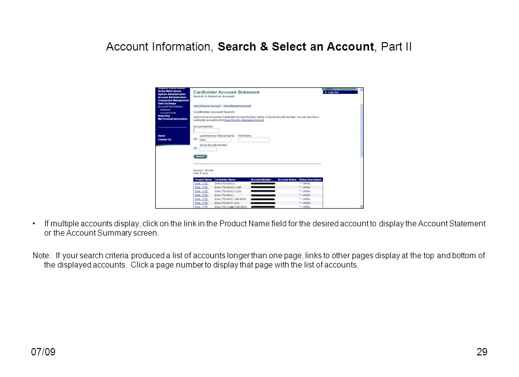 07/0929 Account Information, Search & Select an Account, Part II If multiple accounts display, click on the link in the Product Name field for the desired account to display the Account Statement or the Account Summary screen.