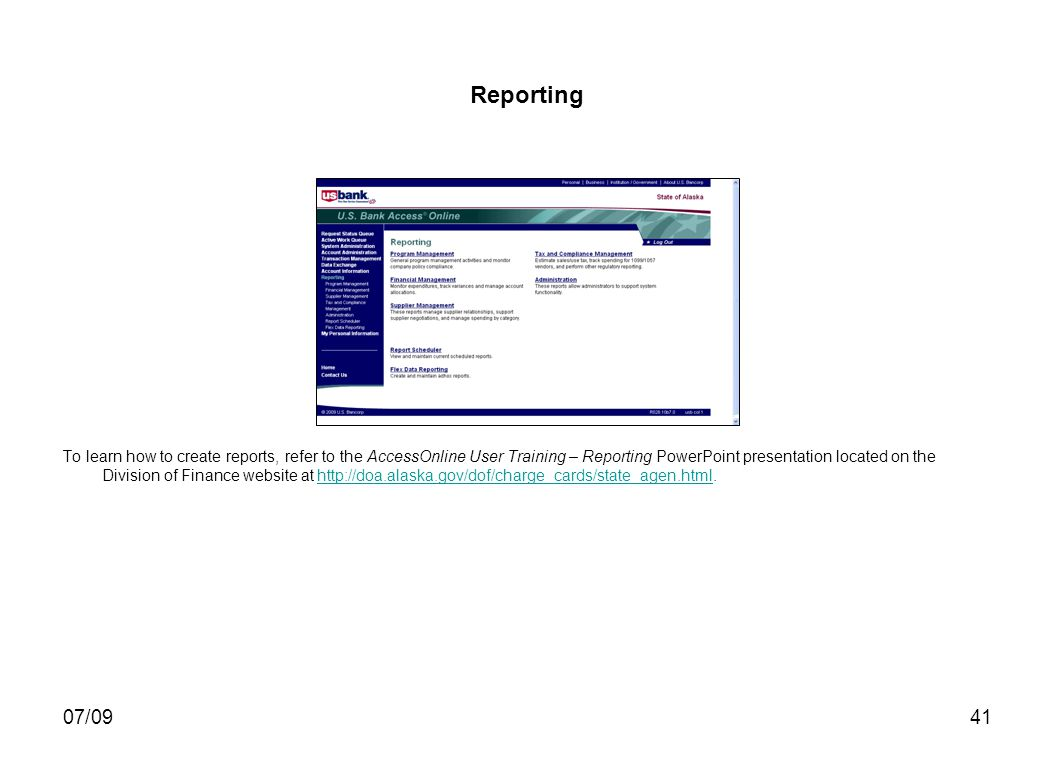 07/0941 Reporting To learn how to create reports, refer to the AccessOnline User Training – Reporting PowerPoint presentation located on the Division