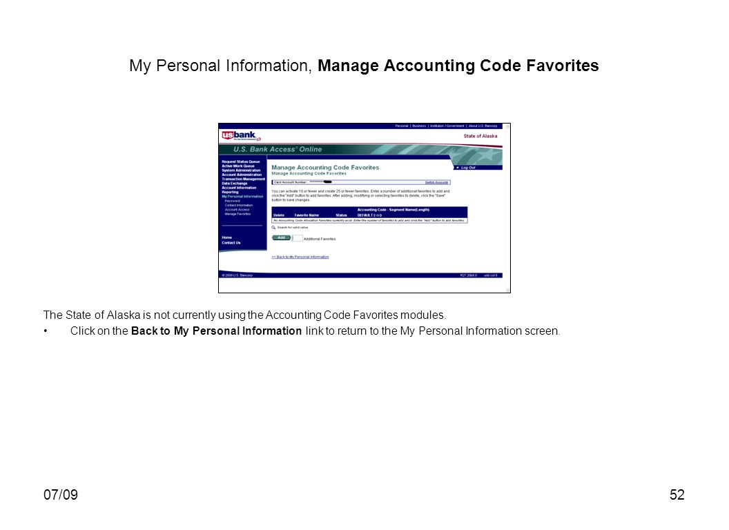 07/0952 My Personal Information, Manage Accounting Code Favorites The State of Alaska is not currently using the Accounting Code Favorites modules.