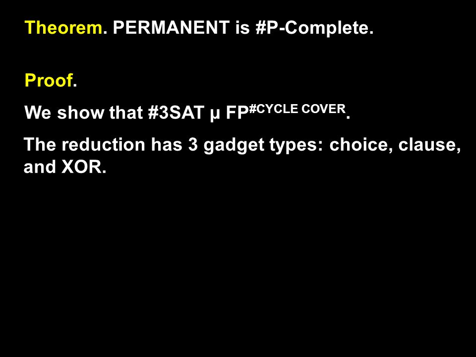 Theorem. PERMANENT is #P-Complete. Proof. We show that #3SAT µ FP #CYCLE COVER.